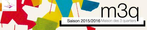 Saison culturelle 2015 2016 Maison des 3 Quartiers
